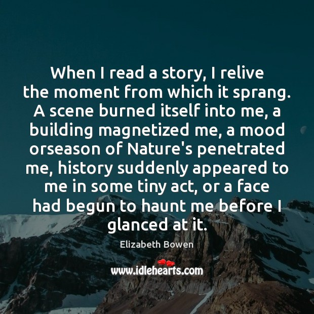 When I read a story, I relive the moment from which it Elizabeth Bowen Picture Quote