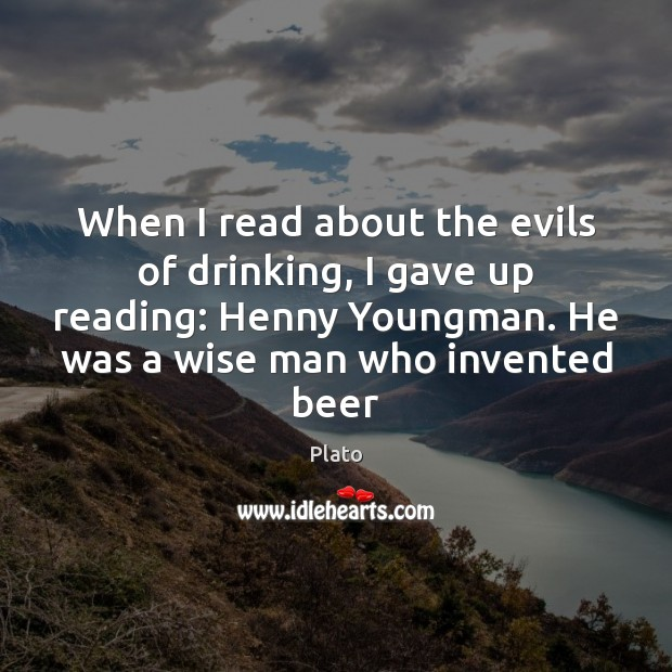 When I read about the evils of drinking, I gave up reading: Plato Picture Quote