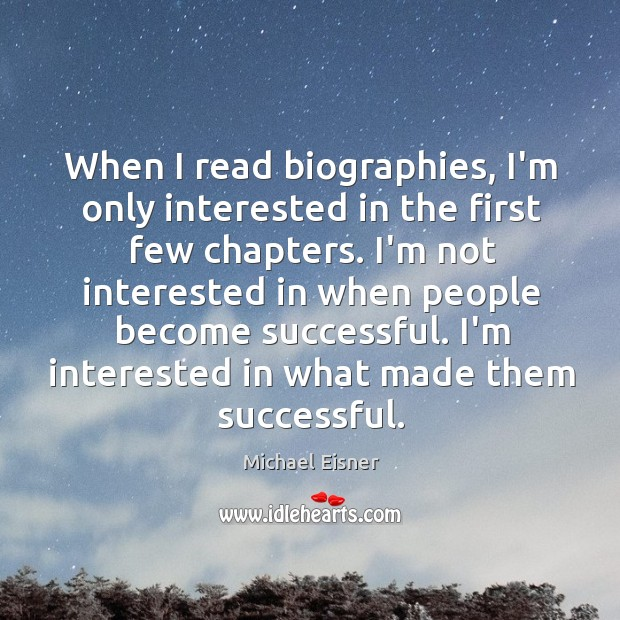 When I read biographies, I'm only interested in the first few chapters. Image