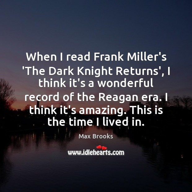 When I read Frank Miller's 'The Dark Knight Returns', I think it's Max Brooks Picture Quote