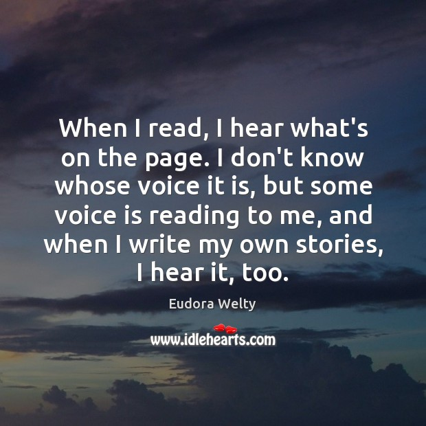 When I read, I hear what's on the page. I don't know Eudora Welty Picture Quote