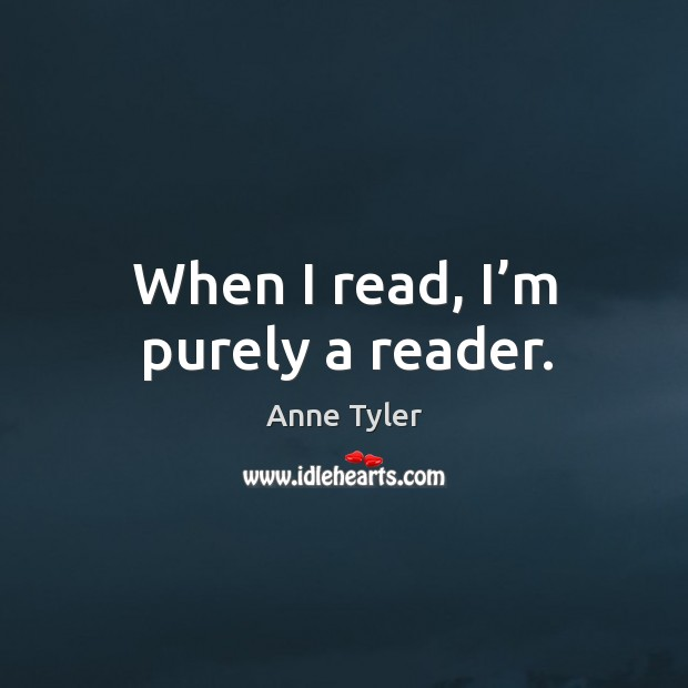 Image, When I read, I'm purely a reader.