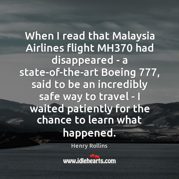 When I read that Malaysia Airlines flight MH370 had disappeared – a Henry Rollins Picture Quote