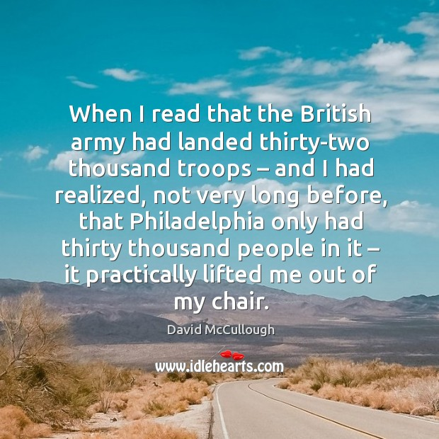 Image, When I read that the british army had landed thirty-two thousand troops – and I had realized