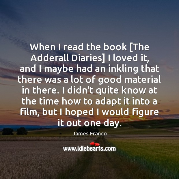 When I read the book [The Adderall Diaries] I loved it, and James Franco Picture Quote