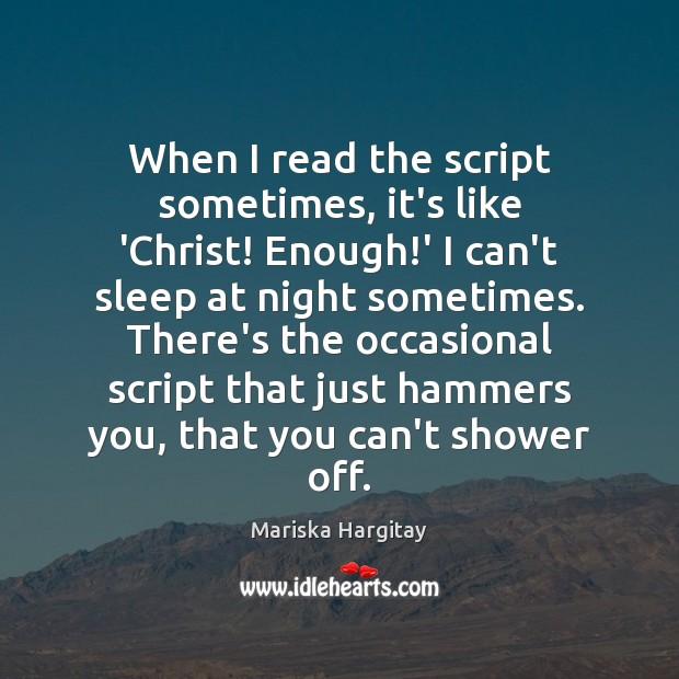 When I read the script sometimes, it's like 'Christ! Enough!' I Mariska Hargitay Picture Quote