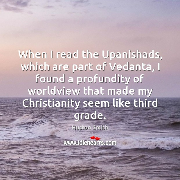 When I read the Upanishads, which are part of Vedanta, I found Image
