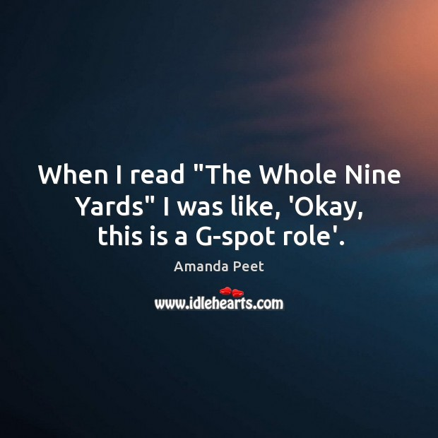 """When I read """"The Whole Nine Yards"""" I was like, 'Okay, this is a G-spot role'. Image"""