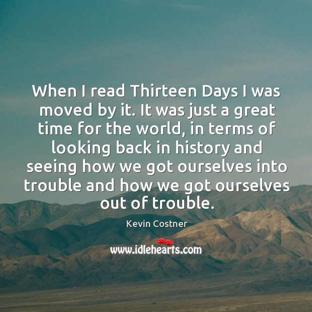 Image, When I read thirteen days I was moved by it. It was just a great time for the world