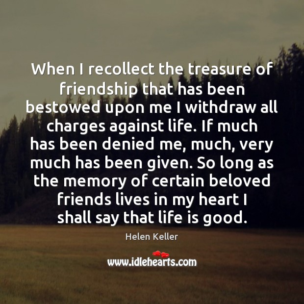 When I recollect the treasure of friendship that has been bestowed upon Helen Keller Picture Quote