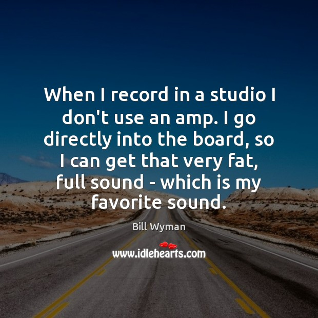 Image, When I record in a studio I don't use an amp. I