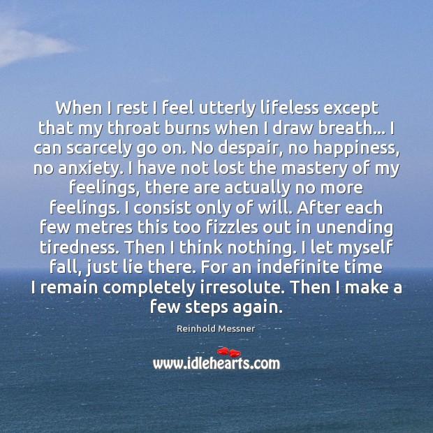 Image, When I rest I feel utterly lifeless except that my throat burns