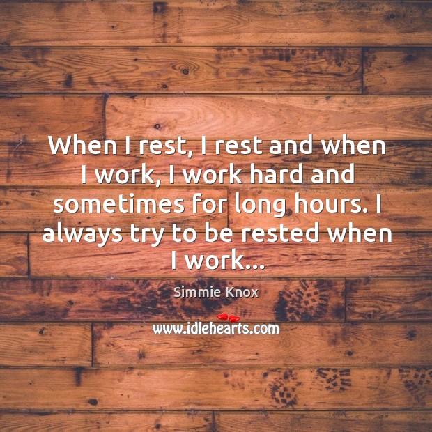 When I rest, I rest and when I work, I work hard Image