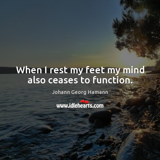 When I rest my feet my mind also ceases to function. Image