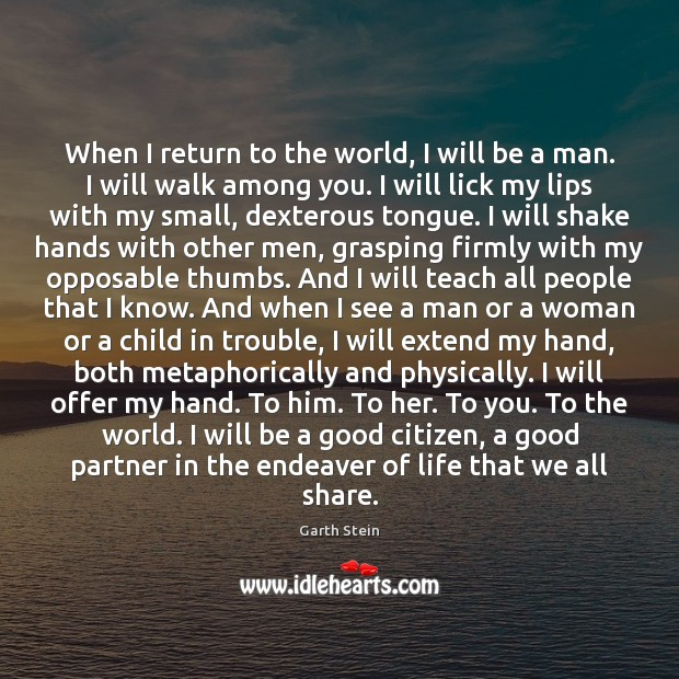 When I return to the world, I will be a man. I Garth Stein Picture Quote