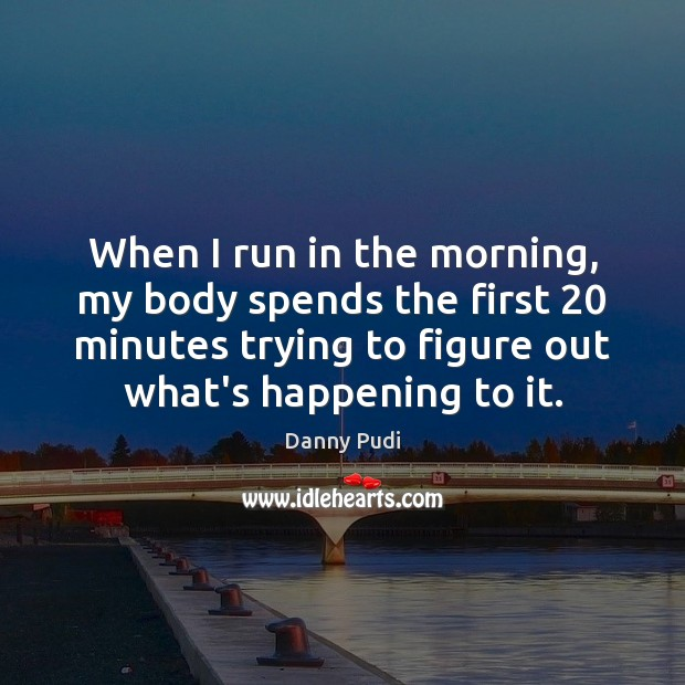 When I run in the morning, my body spends the first 20 minutes Image