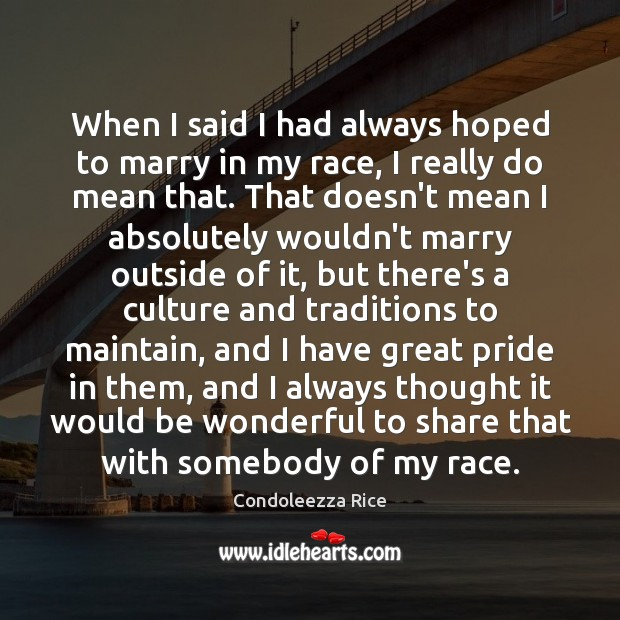 When I said I had always hoped to marry in my race, Condoleezza Rice Picture Quote