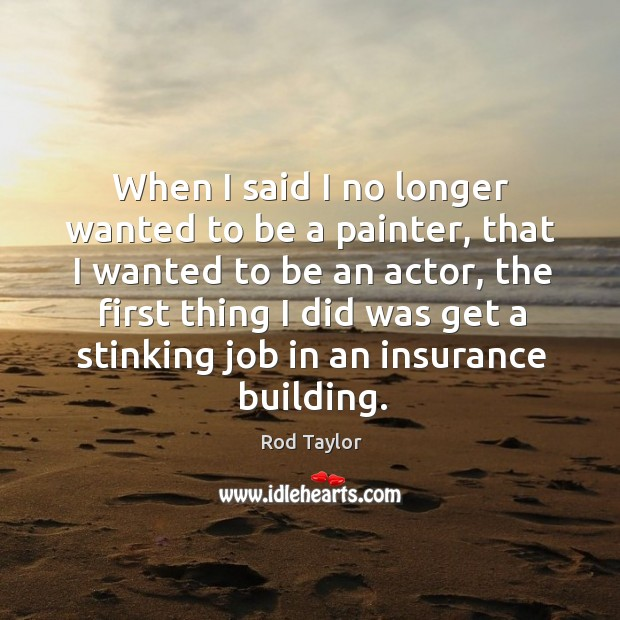 When I said I no longer wanted to be a painter, that Image