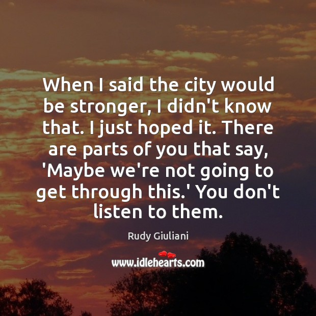 Rudy Giuliani Picture Quote image saying: When I said the city would be stronger, I didn't know that.