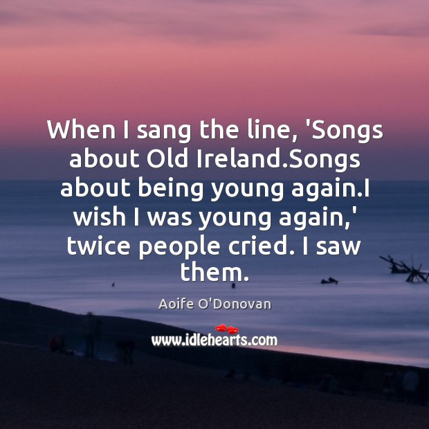 Image, When I sang the line, 'Songs about Old Ireland.Songs about being