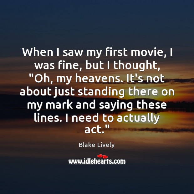 Image, When I saw my first movie, I was fine, but I thought, ""