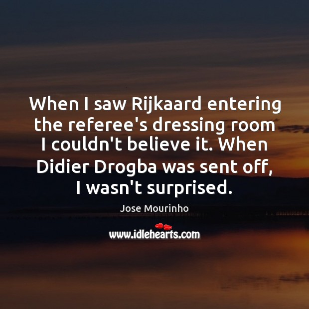 When I saw Rijkaard entering the referee's dressing room I couldn't believe Image