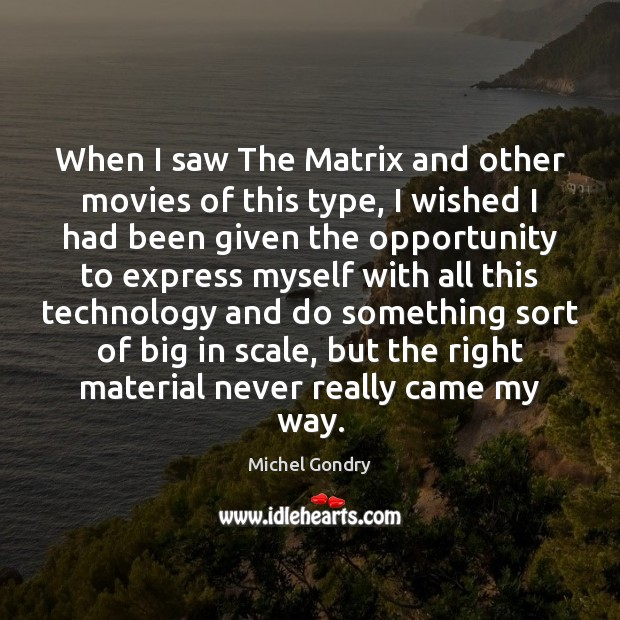 When I saw The Matrix and other movies of this type, I Opportunity Quotes Image