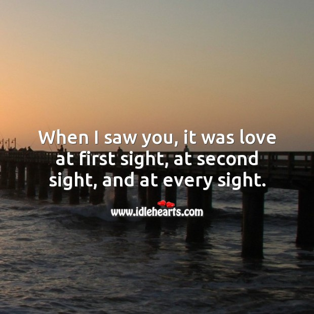 Image, When I saw you, it was love at first sight, at second sight, and at every sight.