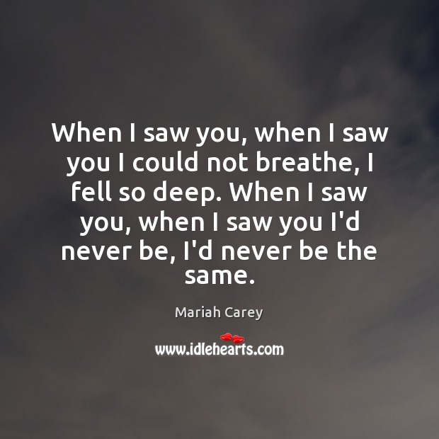 When I saw you, when I saw you I could not breathe, Mariah Carey Picture Quote