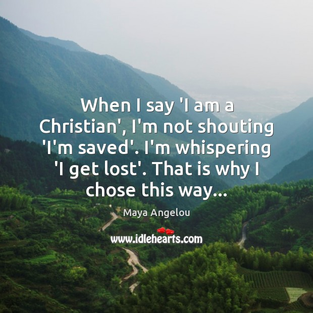 When I say 'I am a Christian', I'm not shouting 'I'm saved'. Image