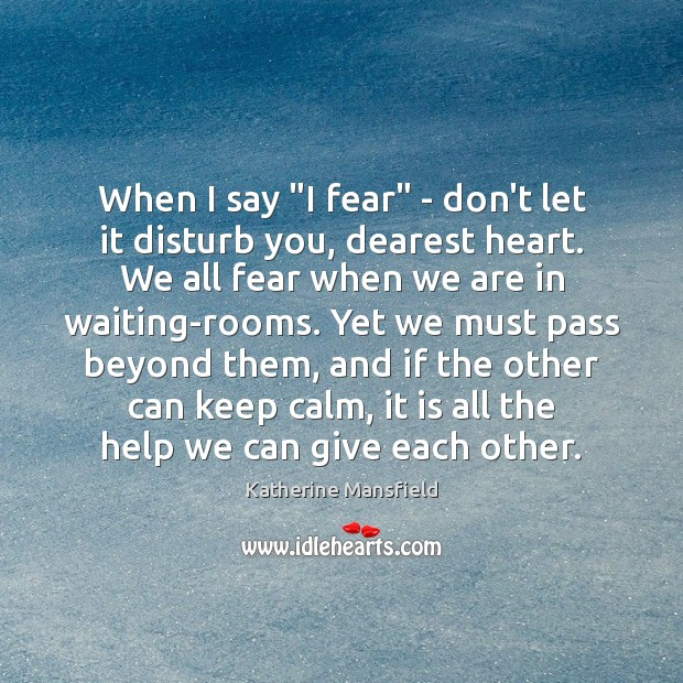 """When I say """"I fear"""" – don't let it disturb you, dearest Katherine Mansfield Picture Quote"""