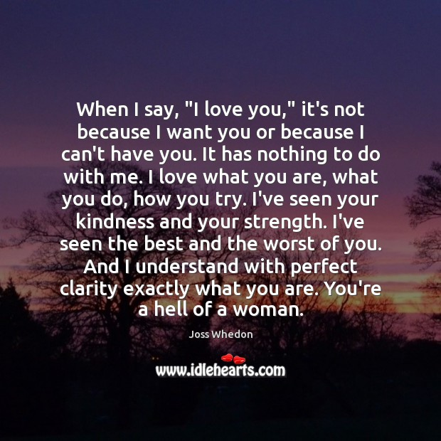 """When I say, """"I love you,"""" it's not because I want you Joss Whedon Picture Quote"""