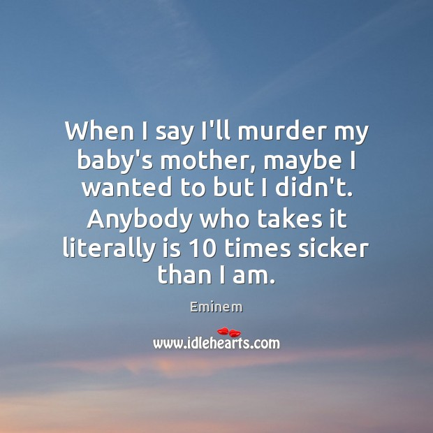 When I say I'll murder my baby's mother, maybe I wanted to Image