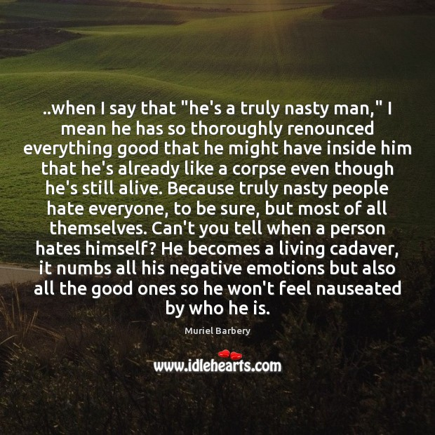 """..when I say that """"he's a truly nasty man,"""" I mean he Muriel Barbery Picture Quote"""