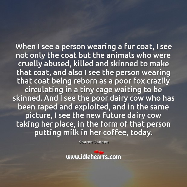 When I see a person wearing a fur coat, I see not Image