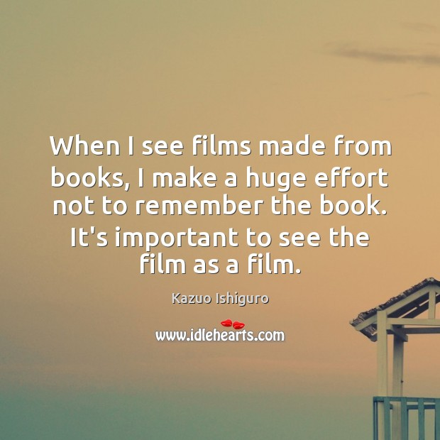 Image, When I see films made from books, I make a huge effort