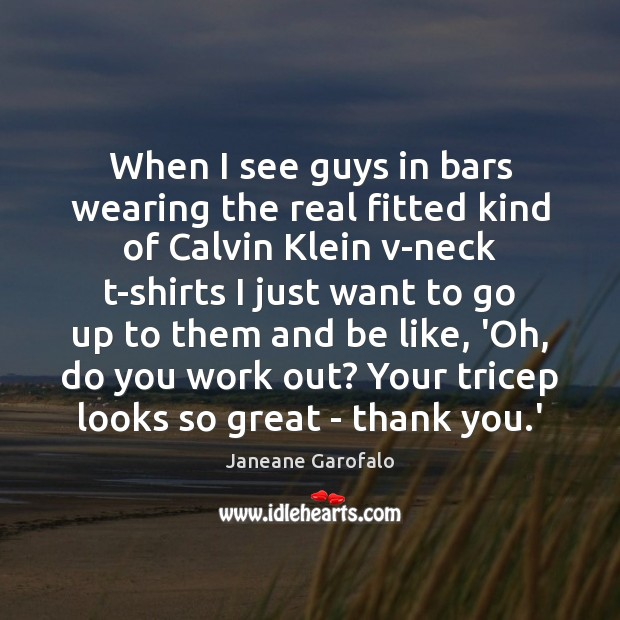 When I see guys in bars wearing the real fitted kind of Janeane Garofalo Picture Quote