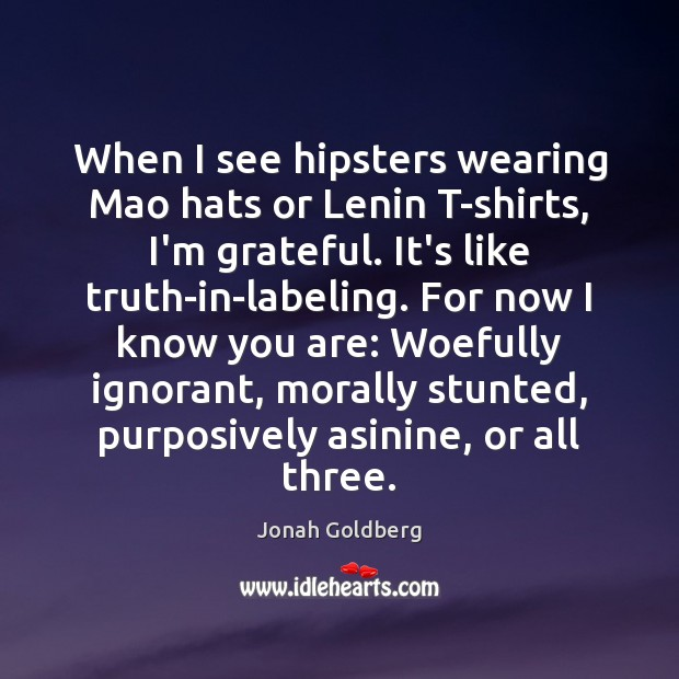Image, When I see hipsters wearing Mao hats or Lenin T-shirts, I'm grateful.