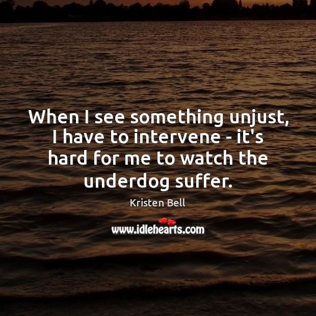 When I see something unjust, I have to intervene – it's hard Image