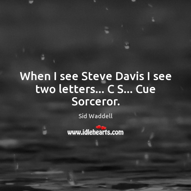 When I see Steve Davis I see two letters… C S… Cue Sorceror. Image