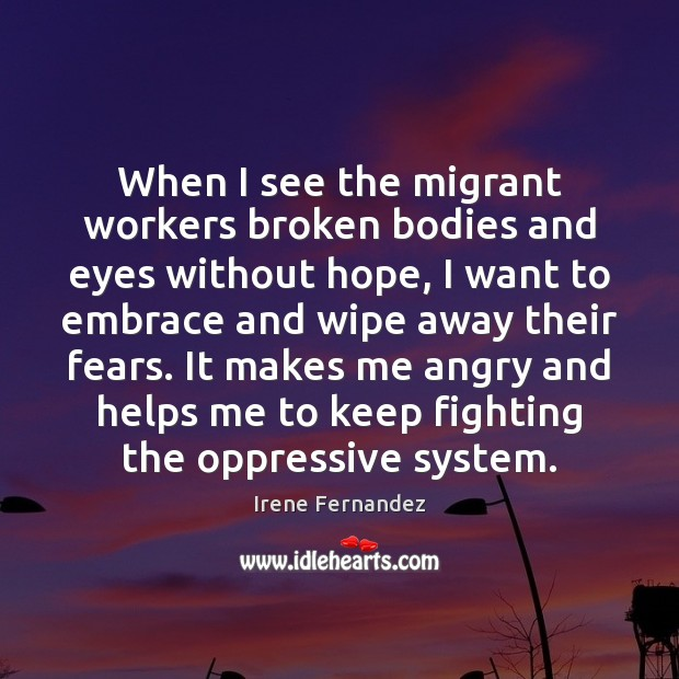 When I see the migrant workers broken bodies and eyes without hope, Image