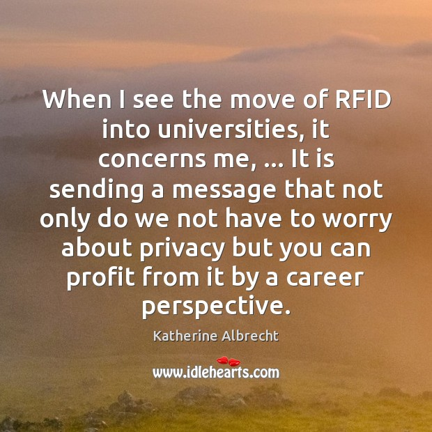 When I see the move of RFID into universities, it concerns me, … Image