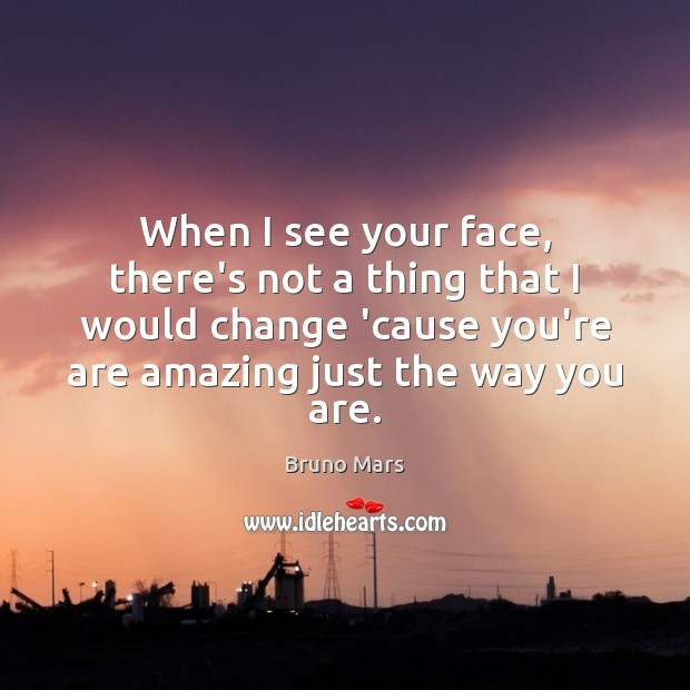 When I see your face, there's not a thing that I would Bruno Mars Picture Quote