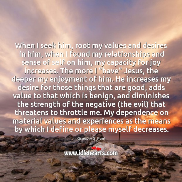 When I seek him, root my values and desires in him, when Image
