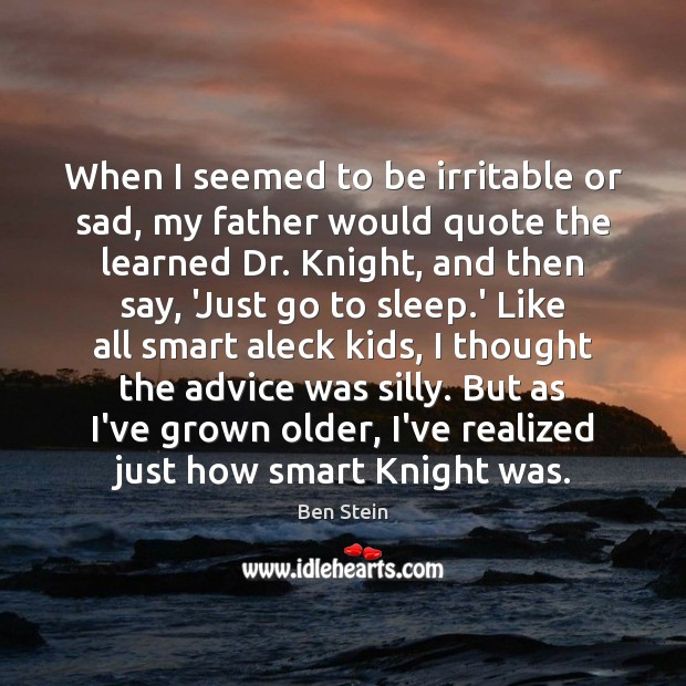 When I seemed to be irritable or sad, my father would quote Image
