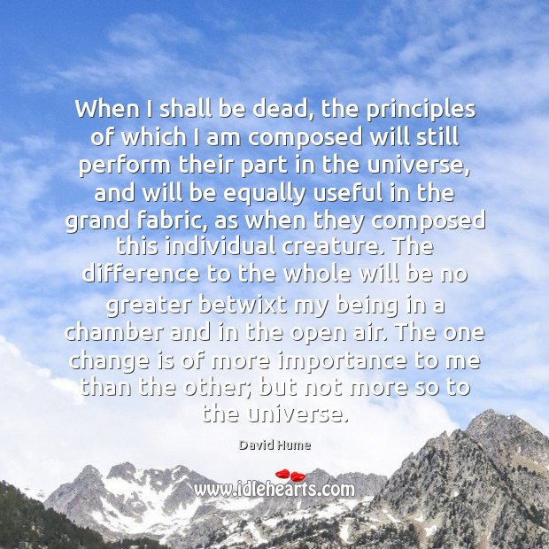 When I shall be dead, the principles of which I am composed David Hume Picture Quote