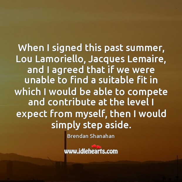 When I signed this past summer, Lou Lamoriello, Jacques Lemaire, and I Expect Quotes Image