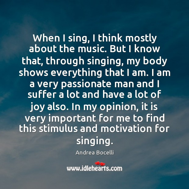 When I sing, I think mostly about the music. But I know Andrea Bocelli Picture Quote