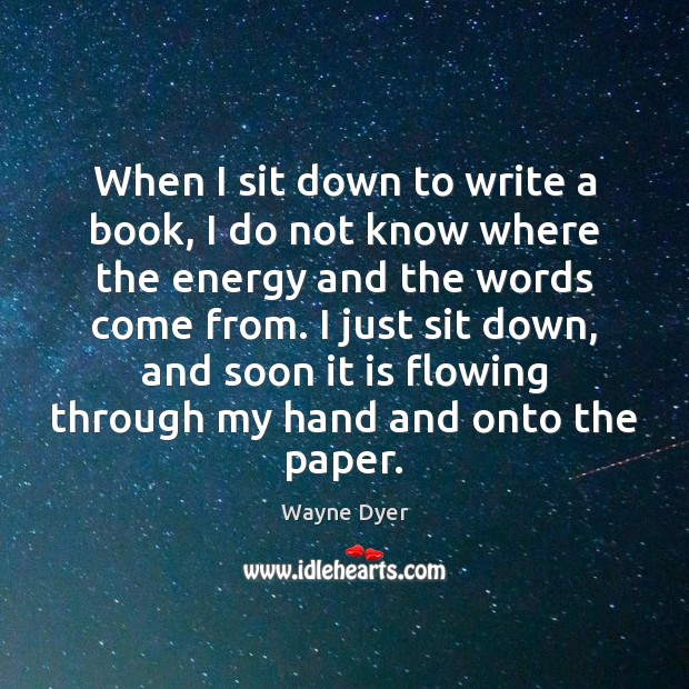 When I sit down to write a book, I do not know Wayne Dyer Picture Quote