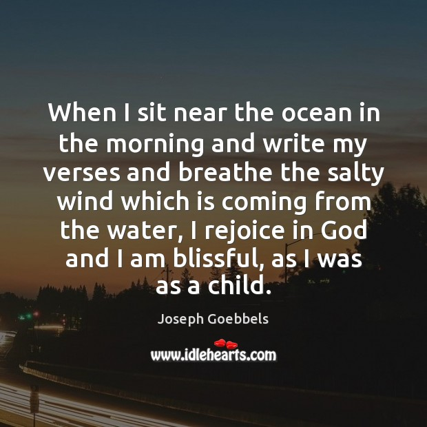 When I sit near the ocean in the morning and write my Joseph Goebbels Picture Quote